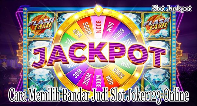 Cara Memilih Bandar Judi Slot Joker123 Online yang Berkualitas
