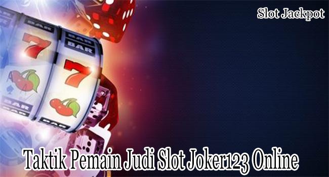 Taktik Pemain Judi Slot Joker123 Online Supaya Bisa Untung Maksimal