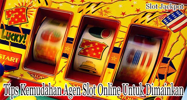Tips Kemudahan Agen Slot Online Untuk Dimainkan