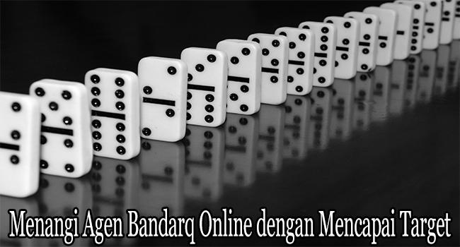 Menangi Agen Bandarq Online dengan Mencapai Target