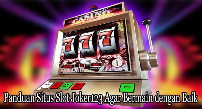Panduan Situs Slot Joker123 Agar Bermain dengan Baik