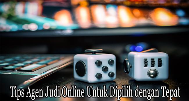 Tips Agen Judi Online Untuk Dipilih dengan Cara Tepat