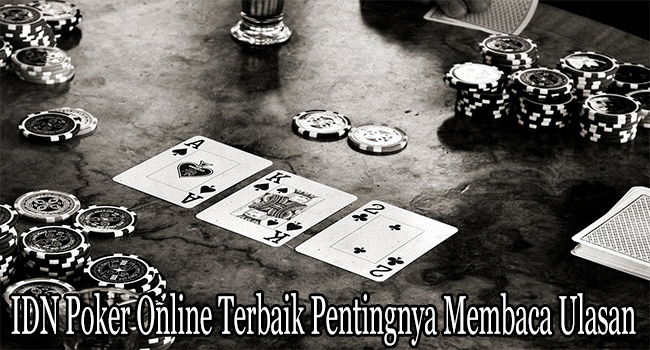 IDN Poker Online Terbaik Pentingnya Membaca Ulasan Permainan