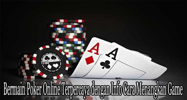 Bermain Poker Online Terpercaya dengan Info Cara Menangkan Game