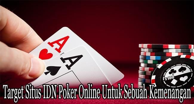 Target Situs IDN Poker Online Untuk Sebuah Kemenangan Besar