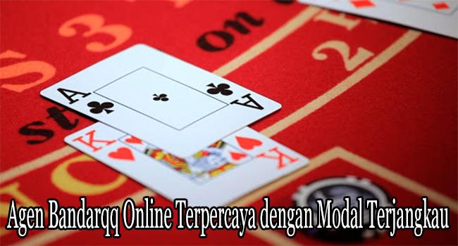Agen Bandarqq Online Terpercaya dengan Modal Terjangkau